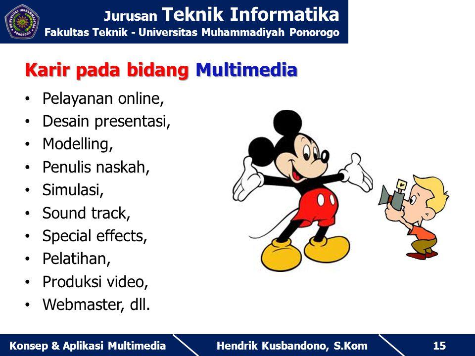Jurusan Teknik Informatika Fakultas Teknik - Universitas Muhammadiyah Ponorogo Hendrik Kusbandono, S.KomKonsep & Aplikasi Multimedia15 Karir pada bida