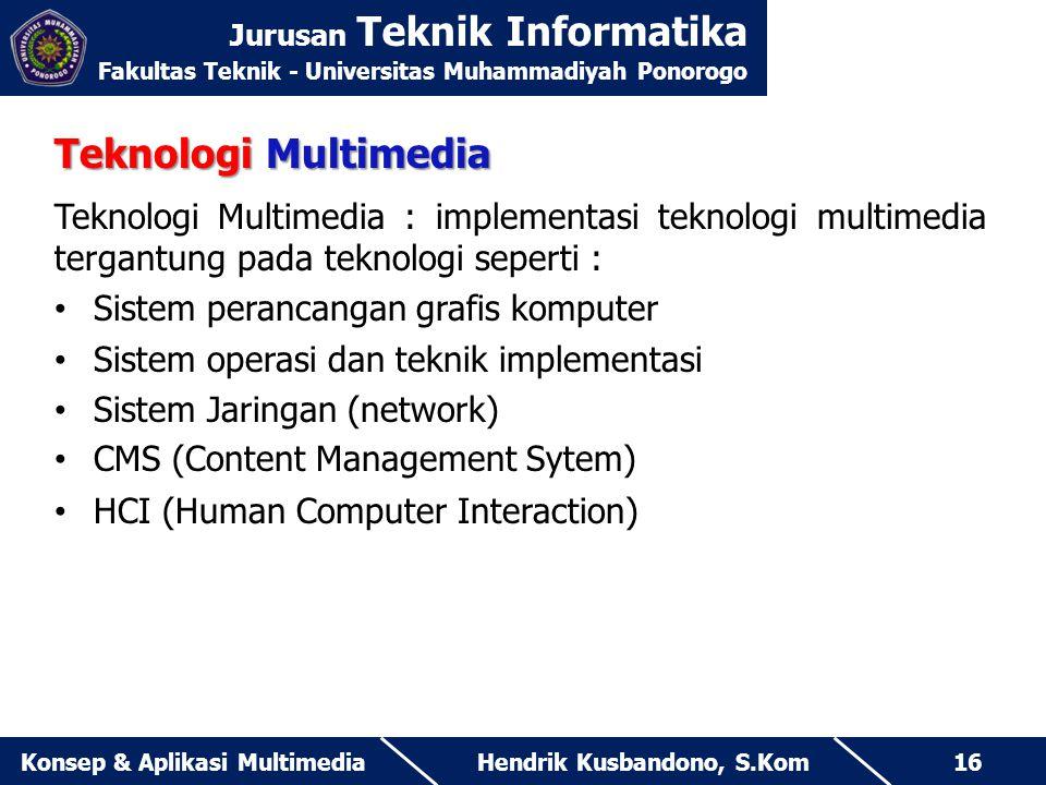 Jurusan Teknik Informatika Fakultas Teknik - Universitas Muhammadiyah Ponorogo Hendrik Kusbandono, S.KomKonsep & Aplikasi Multimedia16 Teknologi Multi