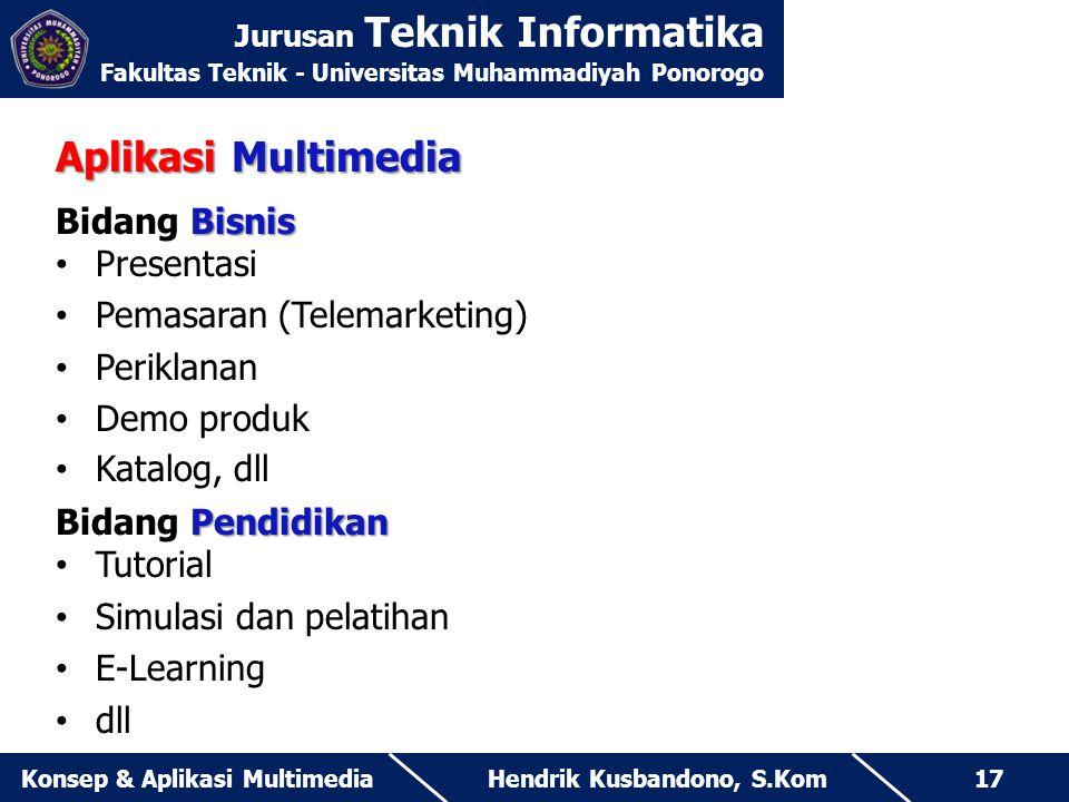 Jurusan Teknik Informatika Fakultas Teknik - Universitas Muhammadiyah Ponorogo Hendrik Kusbandono, S.KomKonsep & Aplikasi Multimedia17 Aplikasi Multim