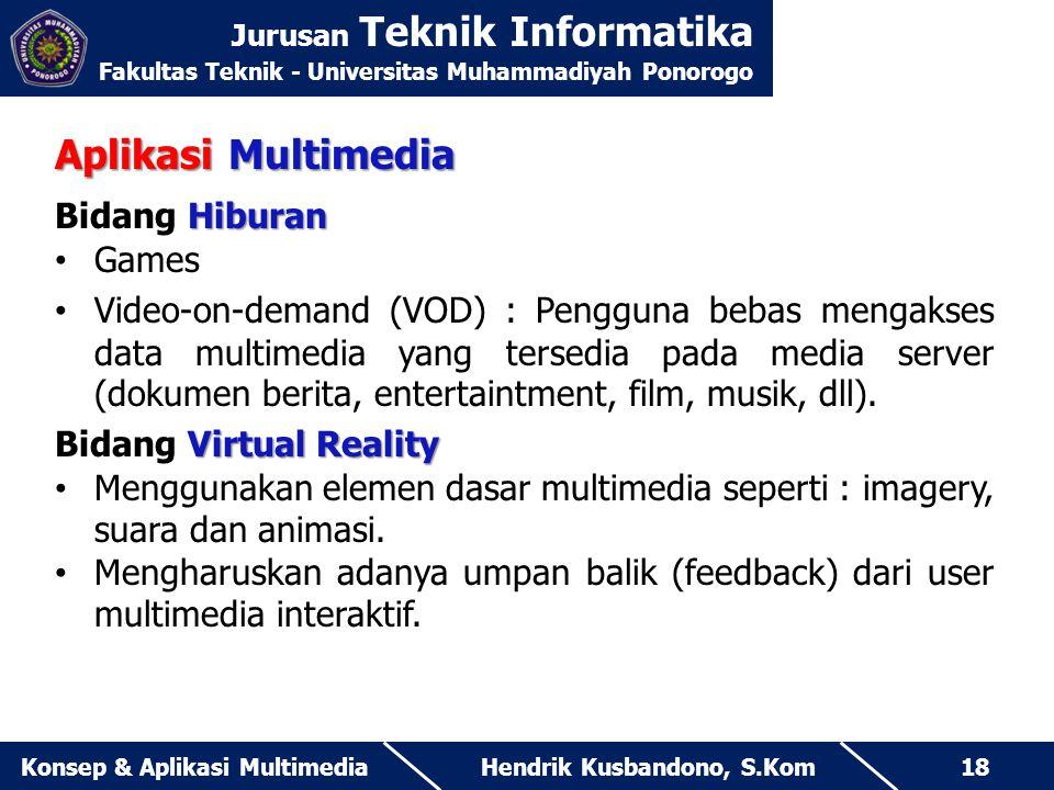 Jurusan Teknik Informatika Fakultas Teknik - Universitas Muhammadiyah Ponorogo Hendrik Kusbandono, S.KomKonsep & Aplikasi Multimedia18 Aplikasi Multim