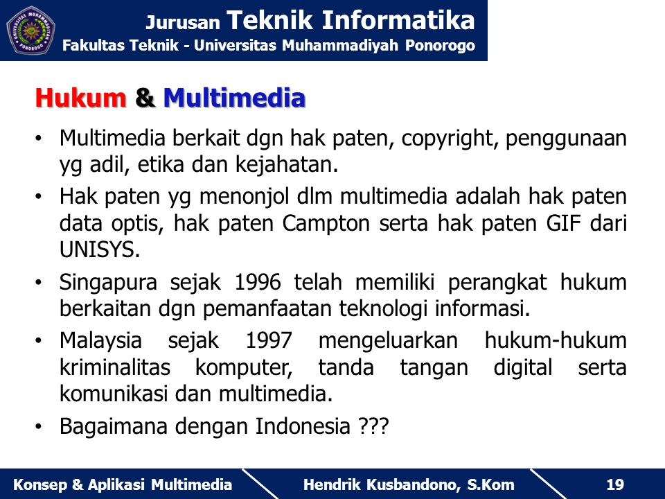 Jurusan Teknik Informatika Fakultas Teknik - Universitas Muhammadiyah Ponorogo Hendrik Kusbandono, S.KomKonsep & Aplikasi Multimedia19 Hukum & Multime