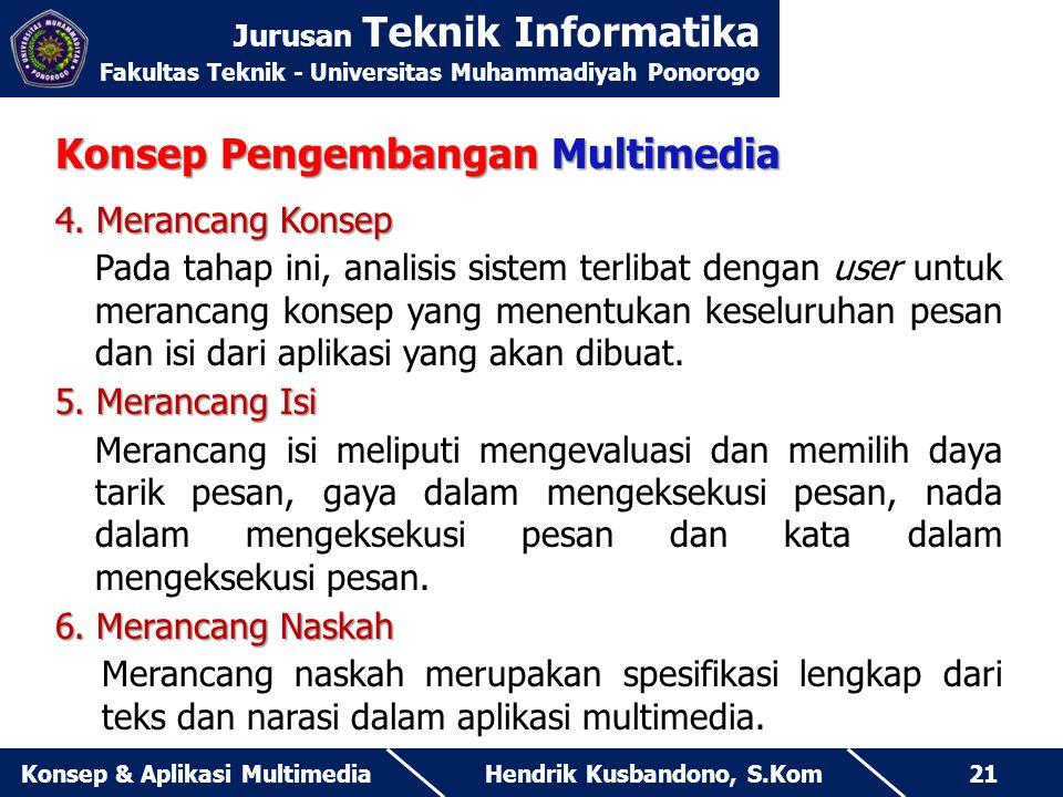 Jurusan Teknik Informatika Fakultas Teknik - Universitas Muhammadiyah Ponorogo Hendrik Kusbandono, S.KomKonsep & Aplikasi Multimedia21 Konsep Pengemba