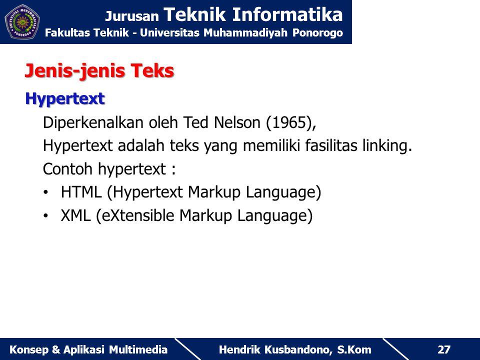 Jurusan Teknik Informatika Fakultas Teknik - Universitas Muhammadiyah Ponorogo Hendrik Kusbandono, S.KomKonsep & Aplikasi Multimedia27 Jenis-jenis Tek