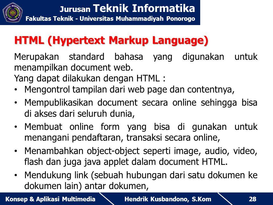 Jurusan Teknik Informatika Fakultas Teknik - Universitas Muhammadiyah Ponorogo Hendrik Kusbandono, S.KomKonsep & Aplikasi Multimedia28 HTML (Hypertext