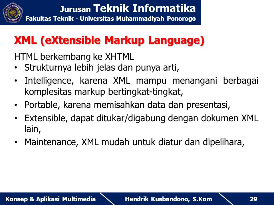 Jurusan Teknik Informatika Fakultas Teknik - Universitas Muhammadiyah Ponorogo Hendrik Kusbandono, S.KomKonsep & Aplikasi Multimedia29 XML (eXtensible