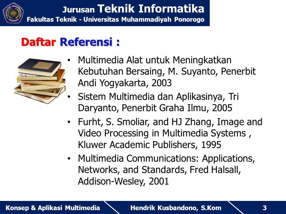 Jurusan Teknik Informatika Fakultas Teknik - Universitas Muhammadiyah Ponorogo Hendrik Kusbandono, S.KomKonsep & Aplikasi Multimedia3 Daftar Referensi