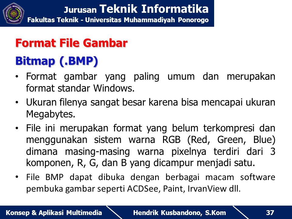 Jurusan Teknik Informatika Fakultas Teknik - Universitas Muhammadiyah Ponorogo Hendrik Kusbandono, S.KomKonsep & Aplikasi Multimedia37 Format File Gam