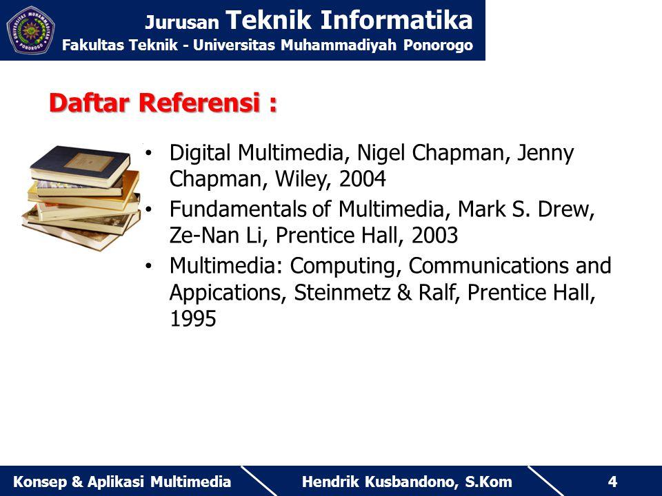 Jurusan Teknik Informatika Fakultas Teknik - Universitas Muhammadiyah Ponorogo Hendrik Kusbandono, S.KomKonsep & Aplikasi Multimedia4 Daftar Referensi