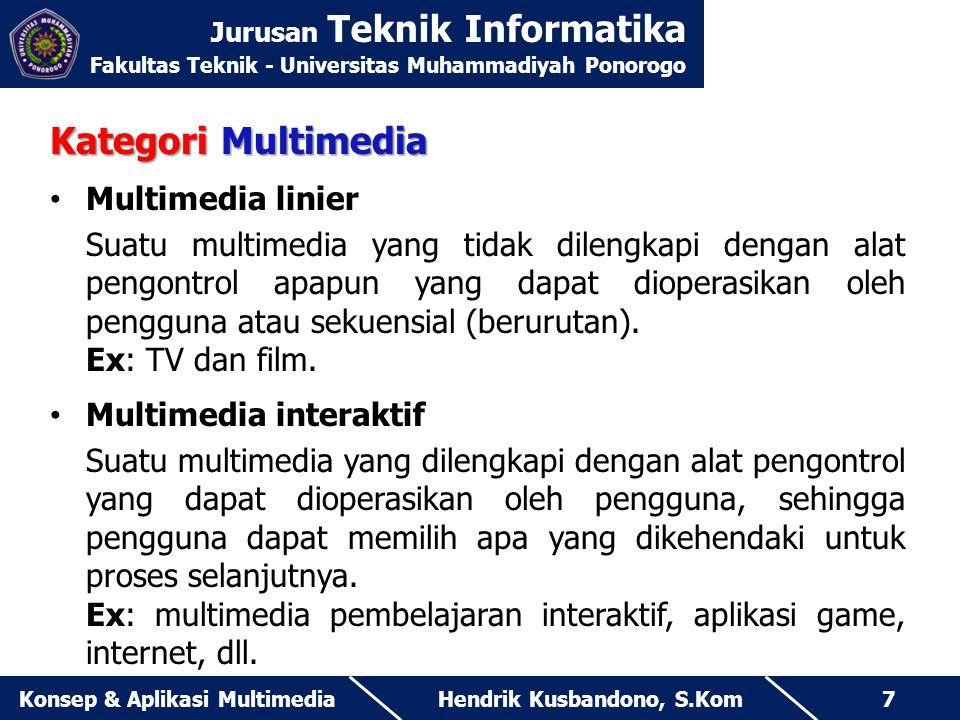 Jurusan Teknik Informatika Fakultas Teknik - Universitas Muhammadiyah Ponorogo Hendrik Kusbandono, S.KomKonsep & Aplikasi Multimedia7 Kategori Multime