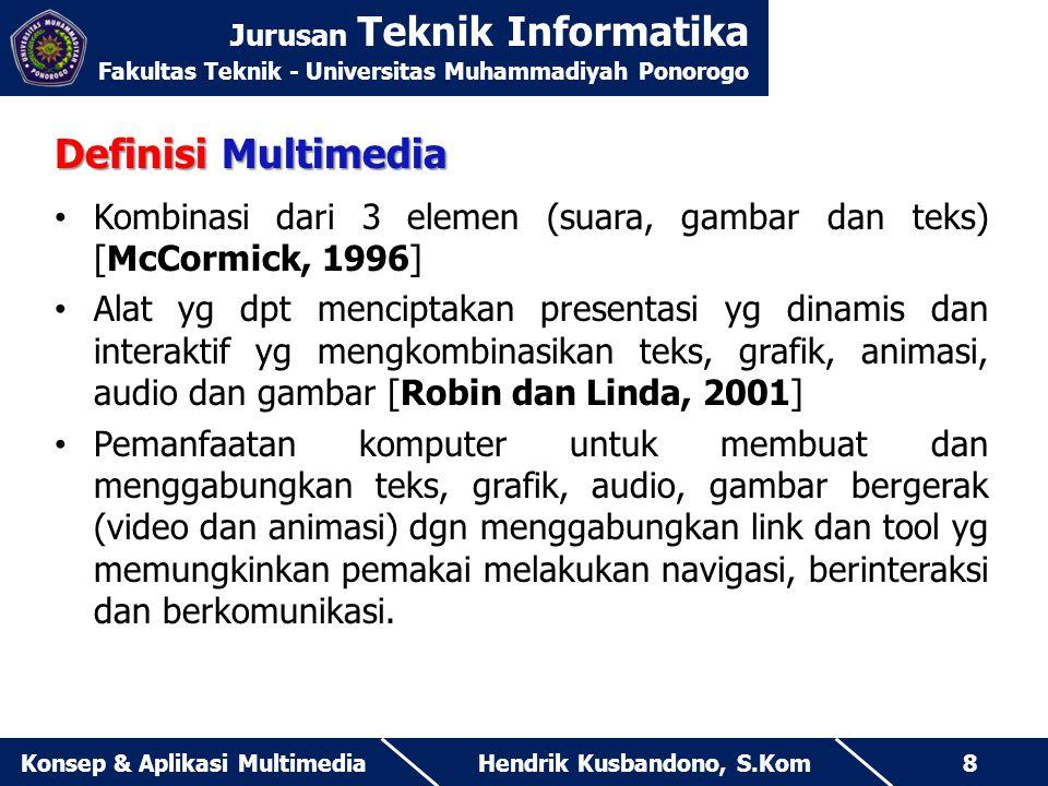 Jurusan Teknik Informatika Fakultas Teknik - Universitas Muhammadiyah Ponorogo Hendrik Kusbandono, S.KomKonsep & Aplikasi Multimedia8 Definisi Multime