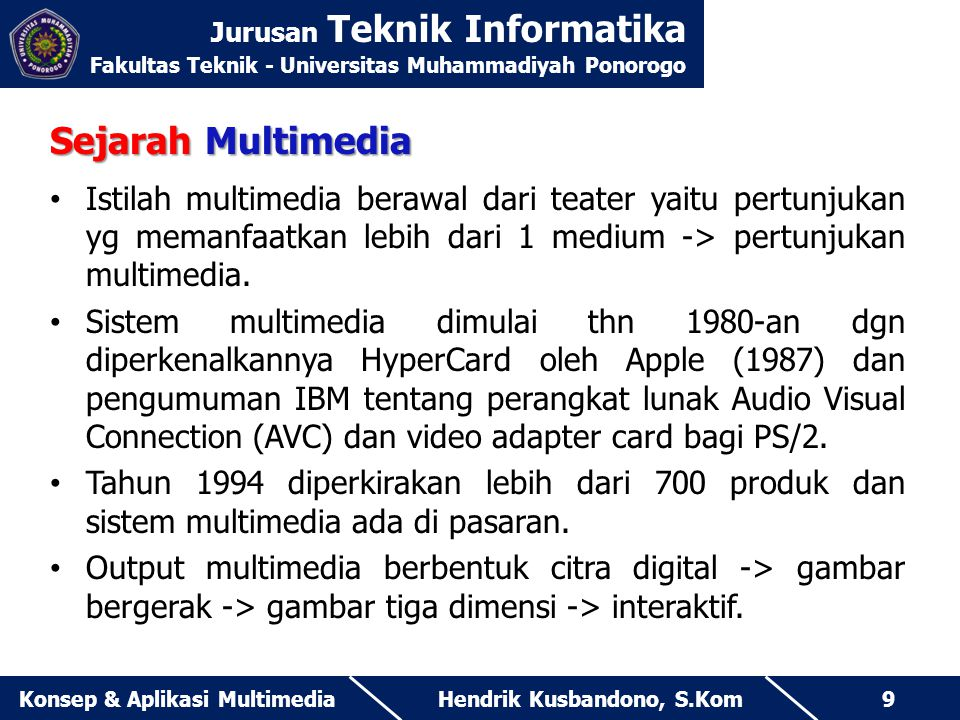 Jurusan Teknik Informatika Fakultas Teknik - Universitas Muhammadiyah Ponorogo Hendrik Kusbandono, S.KomKonsep & Aplikasi Multimedia9 Sejarah Multimed
