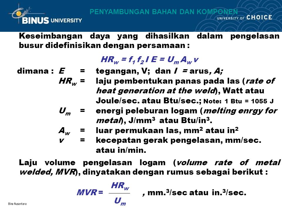 Bina Nusantara Keseimbangan daya yang dihasilkan dalam pengelasan busur didefinisikan dengan persamaan : HR w = f 1 f 2 I E = U m A w v ========== dim
