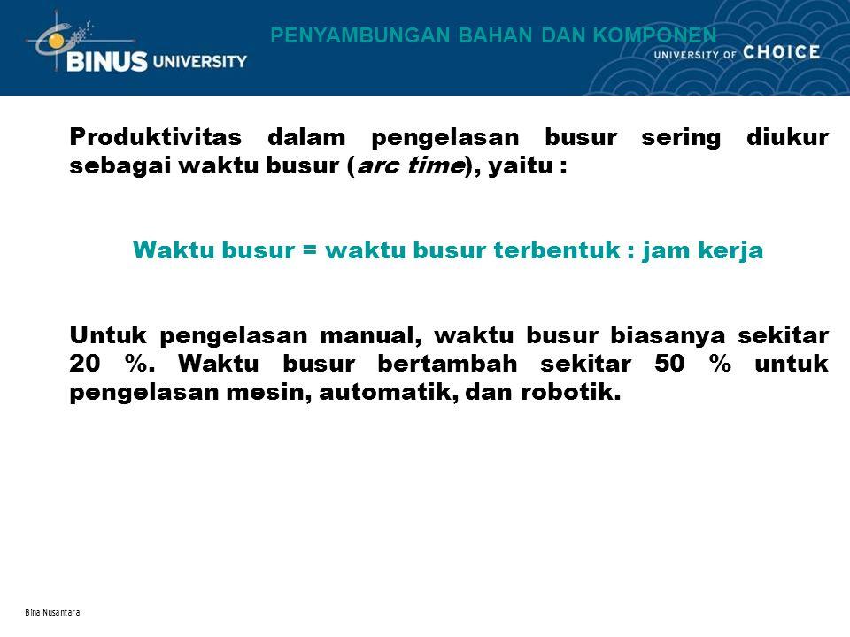 Bina Nusantara Produktivitas dalam pengelasan busur sering diukur sebagai waktu busur (arc time), yaitu : Waktu busur = waktu busur terbentuk : jam kerja Untuk pengelasan manual, waktu busur biasanya sekitar 20 %.
