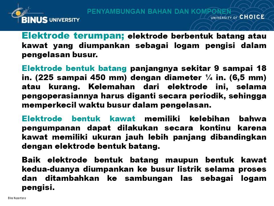Bina Nusantara Elektrode tak terumpan ; dibuat dari bahan tungsten atau kadang-kadang dari bahan grafit, yang dapat tahan terhadap peleburan oleh busur.