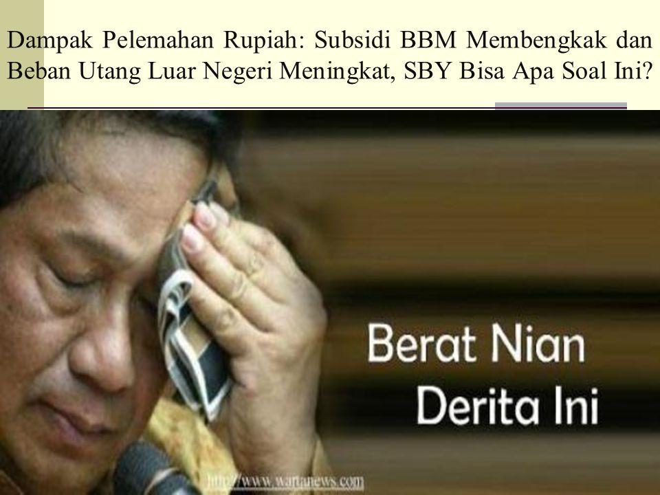 Dampak Pelemahan Rupiah: Subsidi BBM Membengkak dan Beban Utang Luar Negeri Meningkat, SBY Bisa Apa Soal Ini?