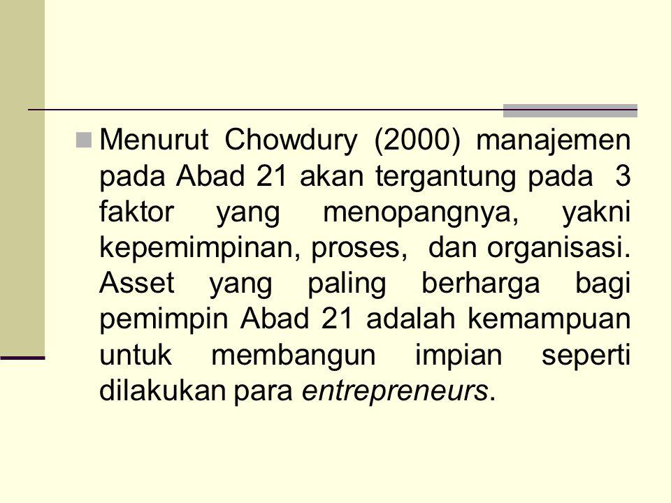 Menurut Chowdury (2000) manajemen pada Abad 21 akan tergantung pada 3 faktor yang menopangnya, yakni kepemimpinan, proses, dan organisasi. Asset yang