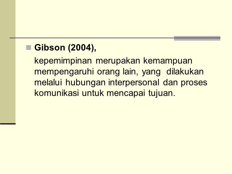 Gibson (2004), kepemimpinan merupakan kemampuan mempengaruhi orang lain, yang dilakukan melalui hubungan interpersonal dan proses komunikasi untuk mencapai tujuan.
