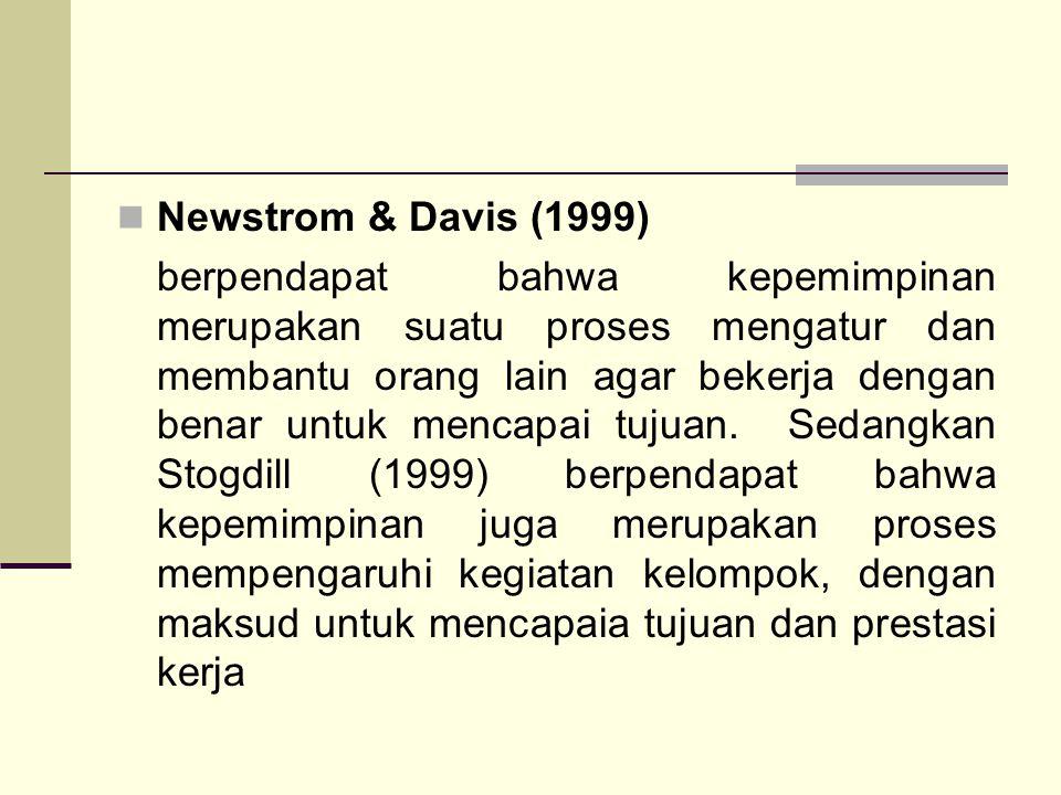 Newstrom & Davis (1999) berpendapat bahwa kepemimpinan merupakan suatu proses mengatur dan membantu orang lain agar bekerja dengan benar untuk mencapai tujuan.
