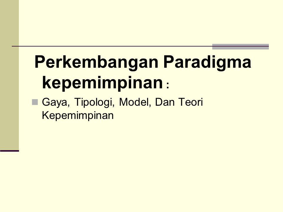 Perkembangan Paradigma kepemimpinan : Gaya, Tipologi, Model, Dan Teori Kepemimpinan
