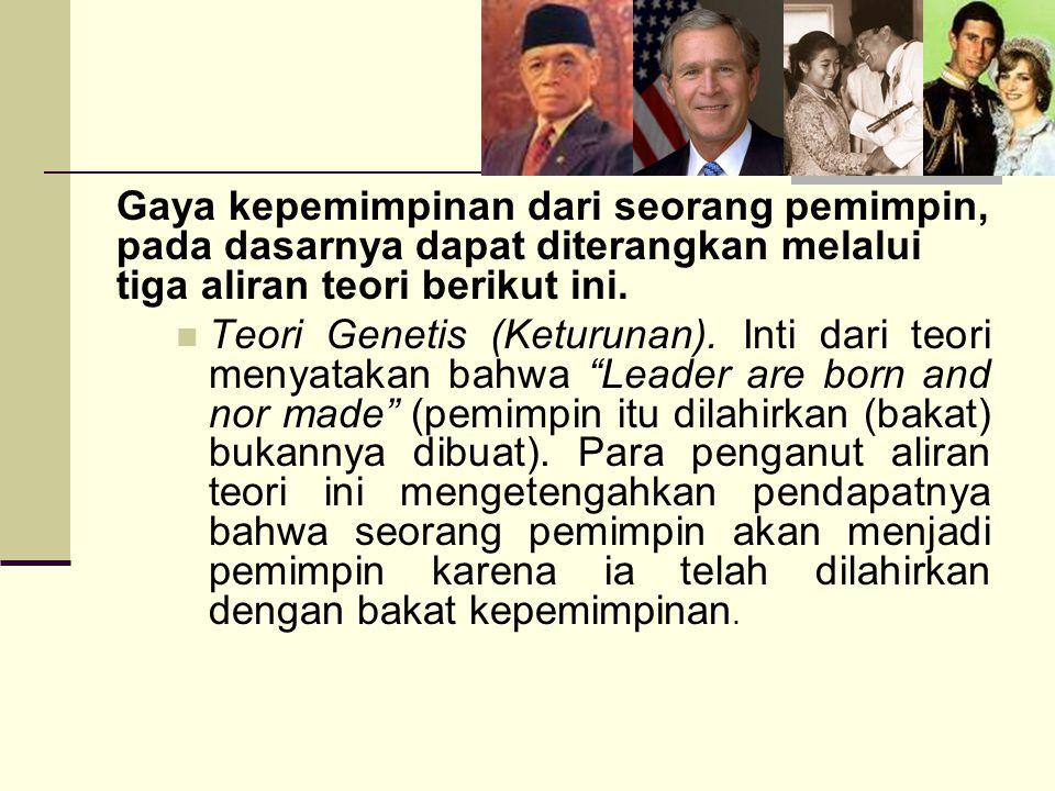 Gaya kepemimpinan dari seorang pemimpin, pada dasarnya dapat diterangkan melalui tiga aliran teori berikut ini. Teori Genetis (Keturunan). Inti dari t