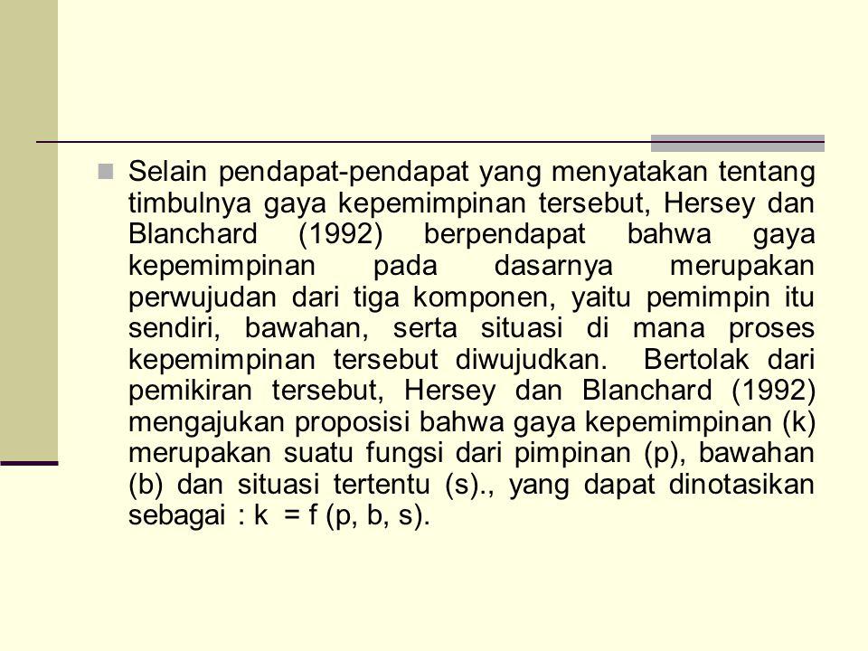 Selain pendapat-pendapat yang menyatakan tentang timbulnya gaya kepemimpinan tersebut, Hersey dan Blanchard (1992) berpendapat bahwa gaya kepemimpinan