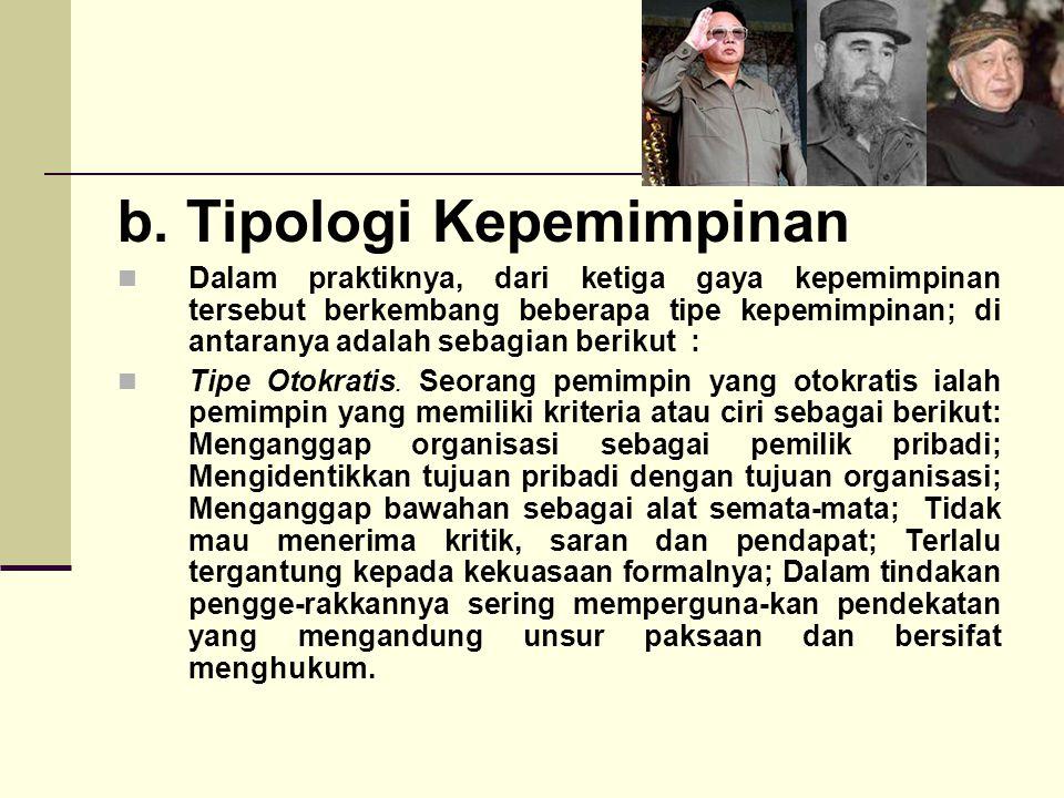 b. Tipologi Kepemimpinan Dalam praktiknya, dari ketiga gaya kepemimpinan tersebut berkembang beberapa tipe kepemimpinan; di antaranya adalah sebagian