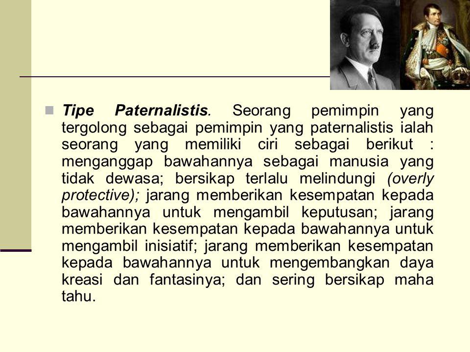 Tipe Paternalistis. Seorang pemimpin yang tergolong sebagai pemimpin yang paternalistis ialah seorang yang memiliki ciri sebagai berikut : menganggap