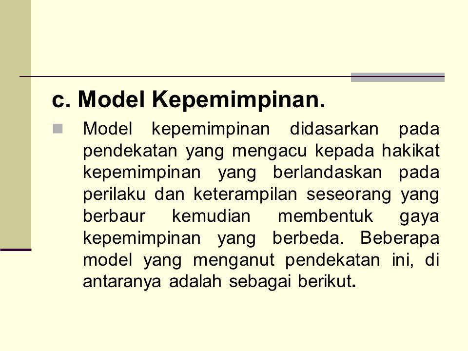 c. Model Kepemimpinan. Model kepemimpinan didasarkan pada pendekatan yang mengacu kepada hakikat kepemimpinan yang berlandaskan pada perilaku dan kete