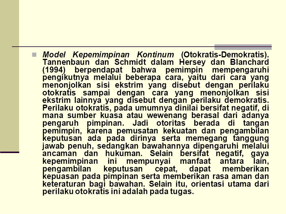 Model Kepemimpinan Kontinum (Otokratis-Demokratis). Tannenbaun dan Schmidt dalam Hersey dan Blanchard (1994) berpendapat bahwa pemimpin mempengaruhi p