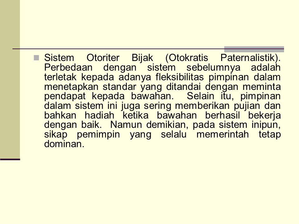 Sistem Otoriter Bijak (Otokratis Paternalistik). Perbedaan dengan sistem sebelumnya adalah terletak kepada adanya fleksibilitas pimpinan dalam menetap