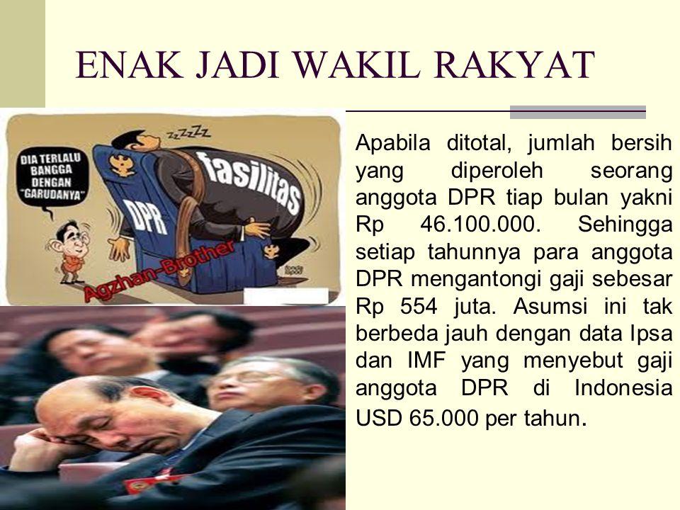 ENAK JADI WAKIL RAKYAT Apabila ditotal, jumlah bersih yang diperoleh seorang anggota DPR tiap bulan yakni Rp 46.100.000.
