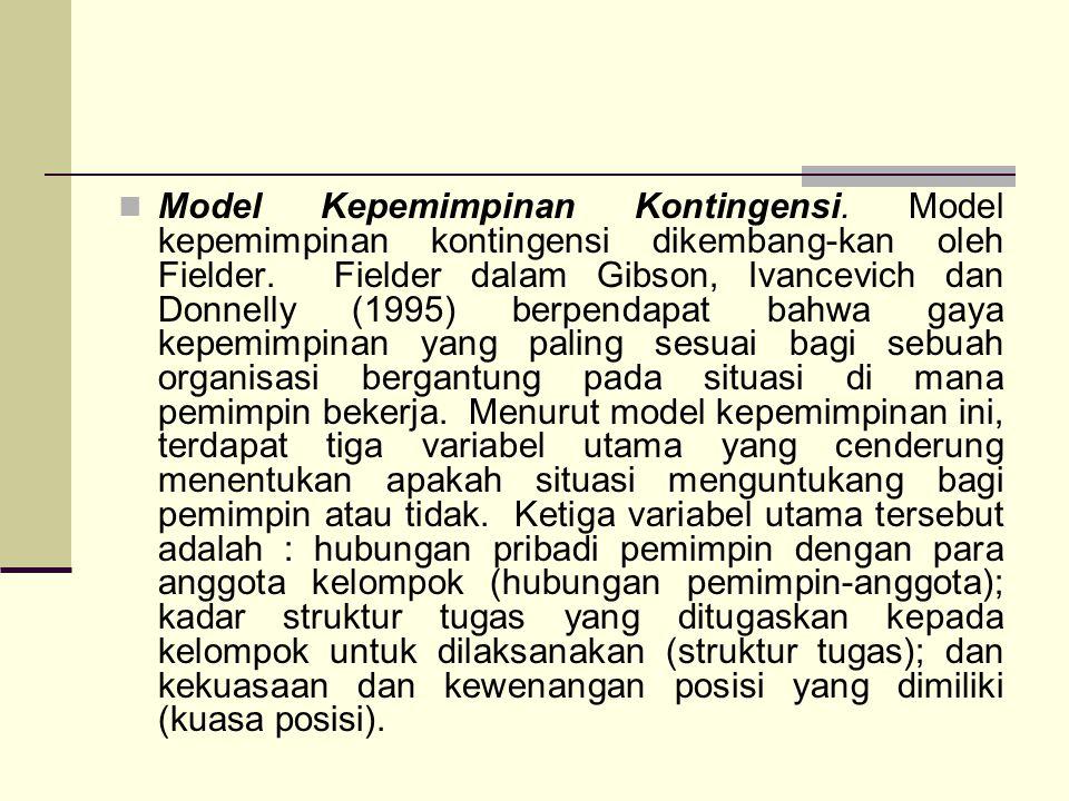 Model Kepemimpinan Kontingensi. Model kepemimpinan kontingensi dikembang-kan oleh Fielder. Fielder dalam Gibson, Ivancevich dan Donnelly (1995) berpen