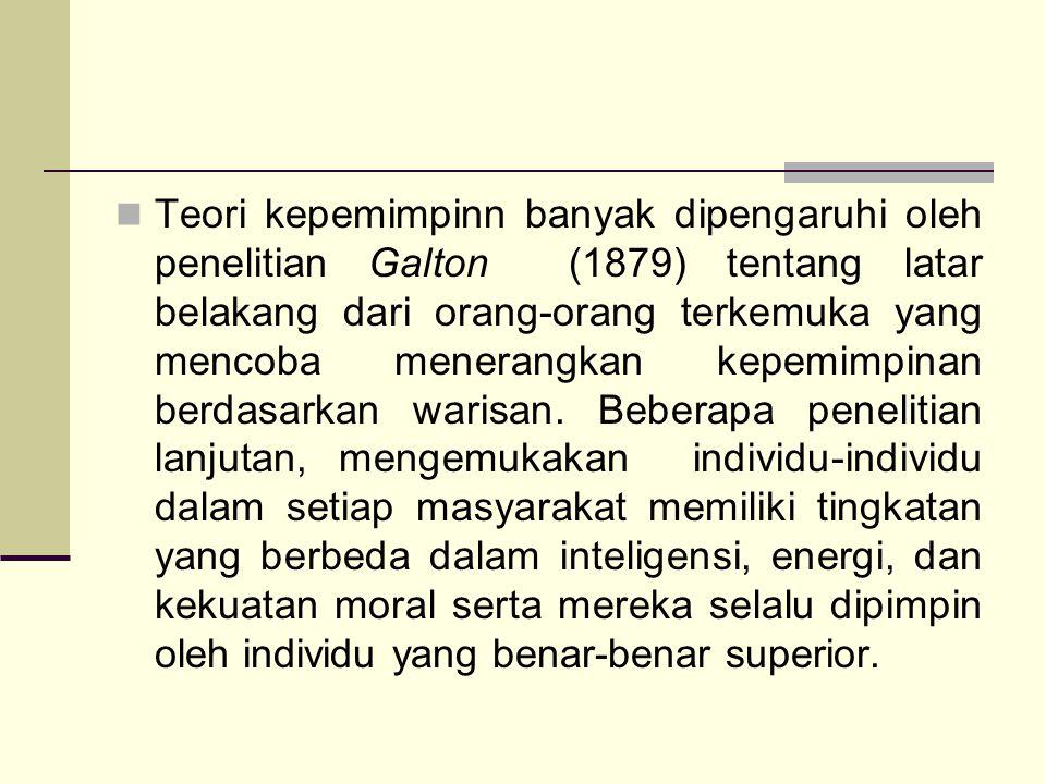 Teori kepemimpinn banyak dipengaruhi oleh penelitian Galton (1879) tentang latar belakang dari orang-orang terkemuka yang mencoba menerangkan kepemimpinan berdasarkan warisan.