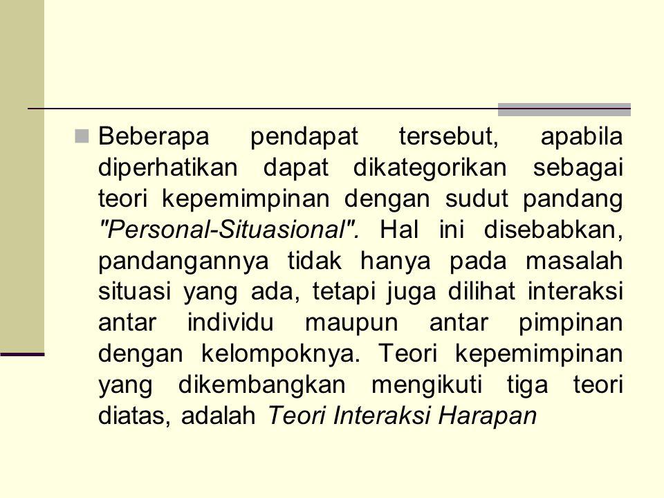 Beberapa pendapat tersebut, apabila diperhatikan dapat dikategorikan sebagai teori kepemimpinan dengan sudut pandang Personal-Situasional .