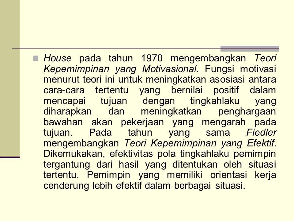 House pada tahun 1970 mengembangkan Teori Kepemimpinan yang Motivasional. Fungsi motivasi menurut teori ini untuk meningkatkan asosiasi antara cara-ca