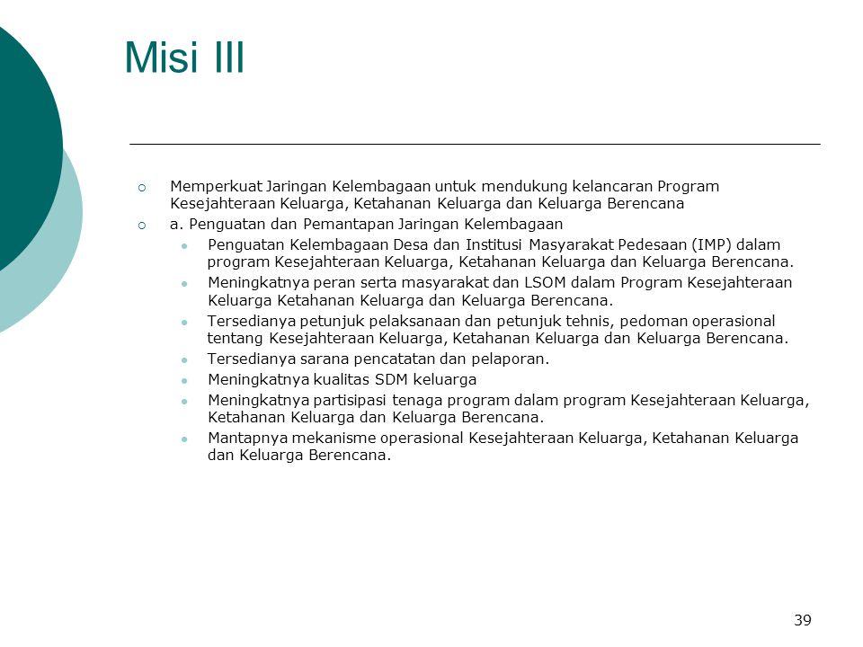 Misi II  Meningkatkan kualitas pelayanan Keluarga Berencana dan Kesehatan Reproduksi untuk mendukung kebijakan kependudukan.  a. Kesejahteraan Kelua