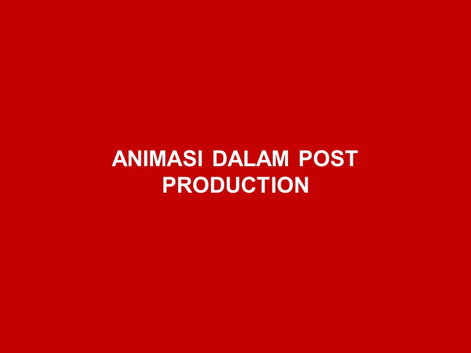 ANIMASI DALAM POST PRODUCTION