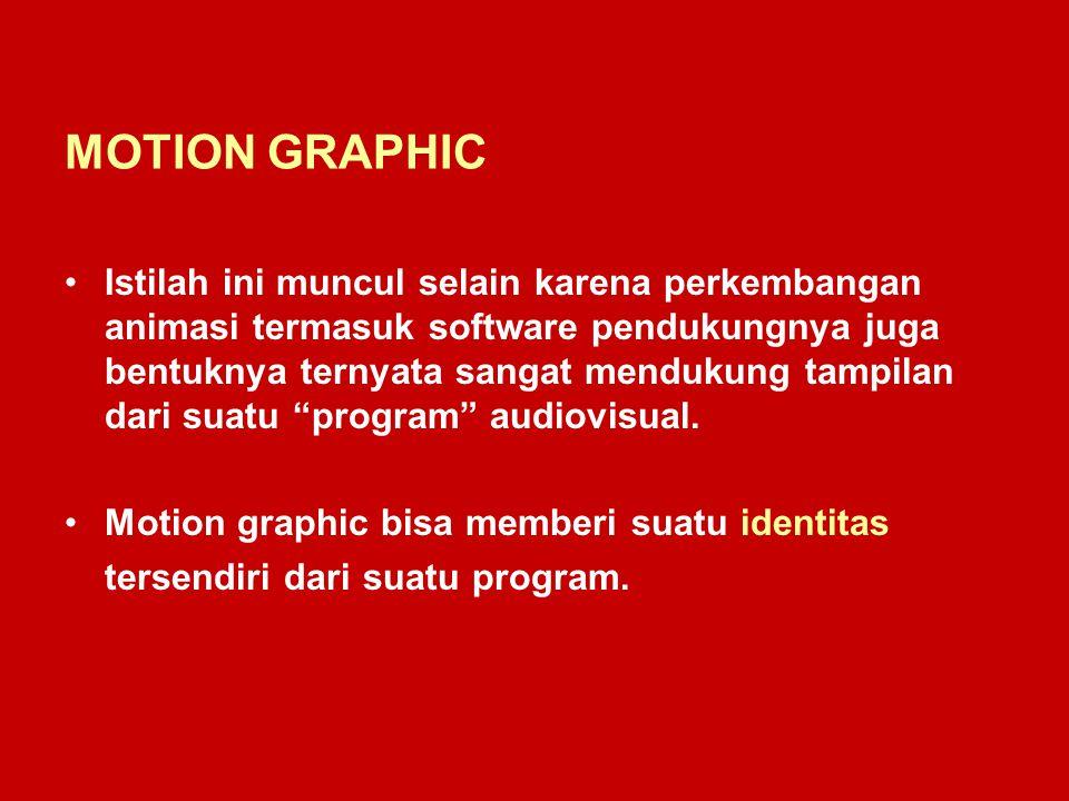 MOTION GRAPHIC Istilah ini muncul selain karena perkembangan animasi termasuk software pendukungnya juga bentuknya ternyata sangat mendukung tampilan