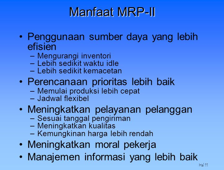 Hal 11 Manfaat MRP-II Penggunaan sumber daya yang lebih efisien –Mengurangi inventori –Lebih sedikit waktu idle –Lebih sedikit kemacetan Perencanaan p