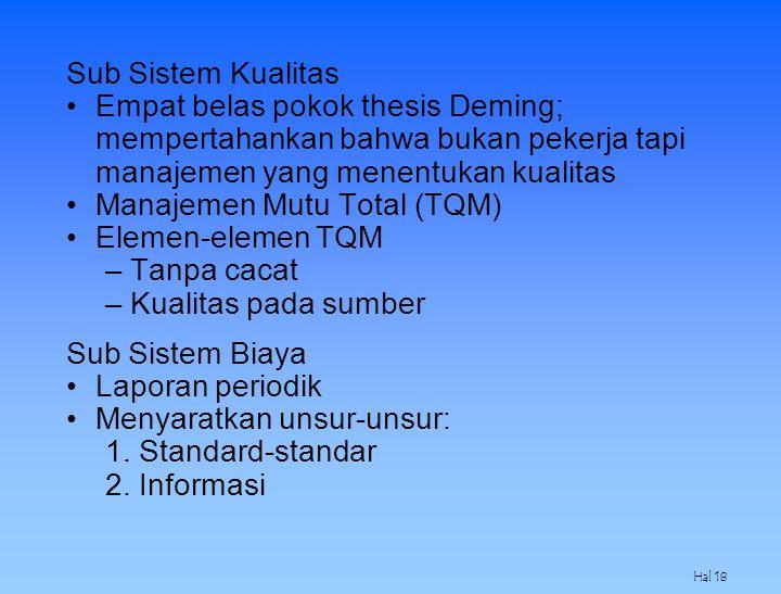 Hal 18 Sub Sistem Kualitas Empat belas pokok thesis Deming; mempertahankan bahwa bukan pekerja tapi manajemen yang menentukan kualitas Manajemen Mutu