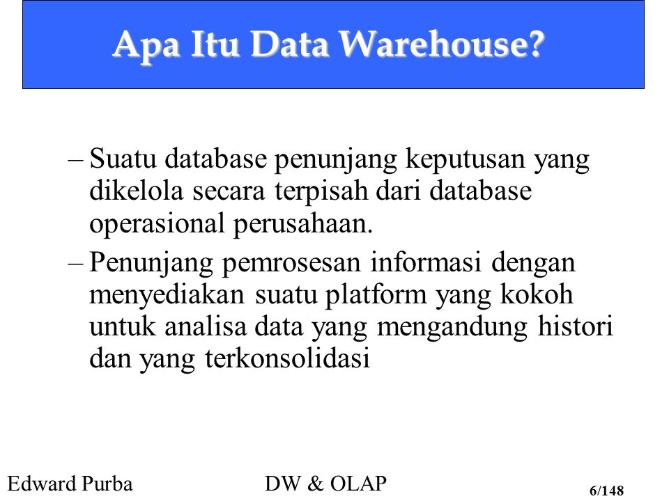 Edward PurbaDW & OLAP 7/148 Apa Itu Data Warehouse.