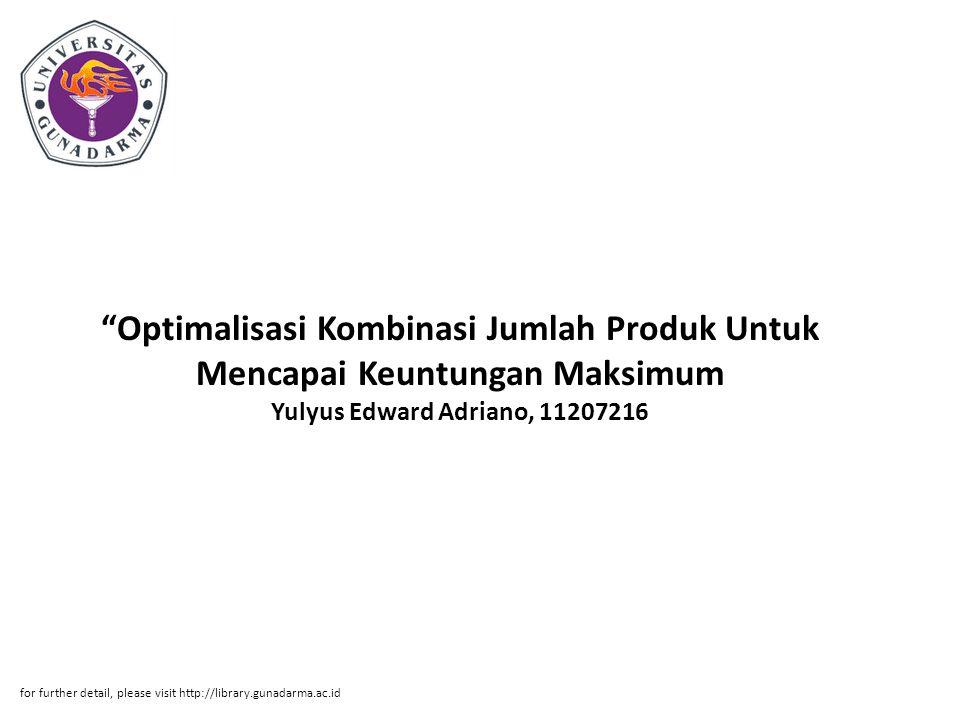 """""""Optimalisasi Kombinasi Jumlah Produk Untuk Mencapai Keuntungan Maksimum Yulyus Edward Adriano, 11207216 for further detail, please visit http://libra"""