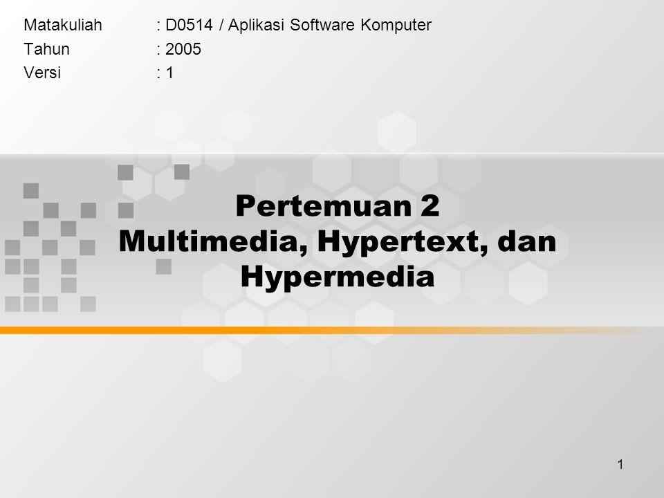 1 Pertemuan 2 Multimedia, Hypertext, dan Hypermedia Matakuliah: D0514 / Aplikasi Software Komputer Tahun: 2005 Versi: 1