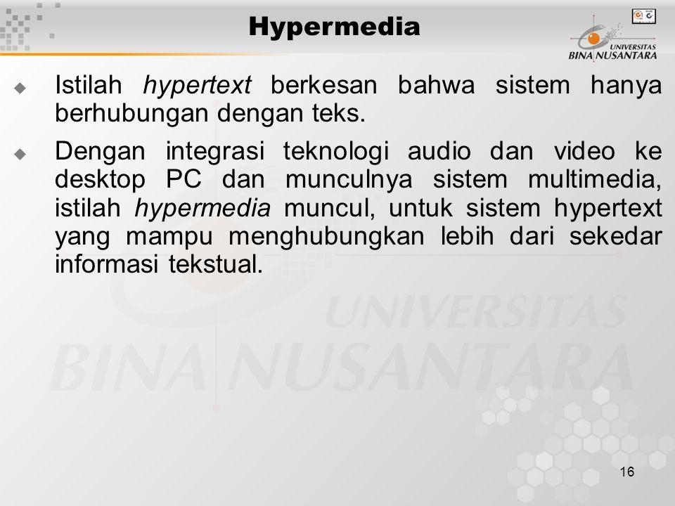 16 Hypermedia  Istilah hypertext berkesan bahwa sistem hanya berhubungan dengan teks.