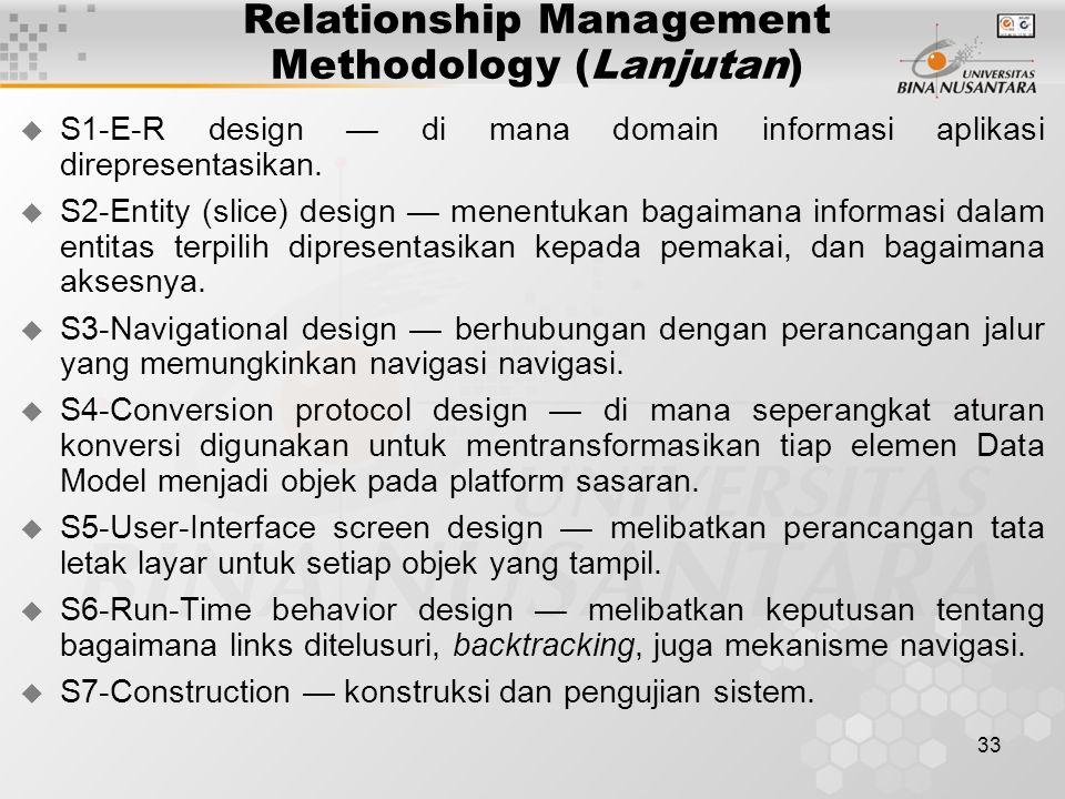 33 Relationship Management Methodology (Lanjutan)  S1-E-R design — di mana domain informasi aplikasi direpresentasikan.  S2-Entity (slice) design —