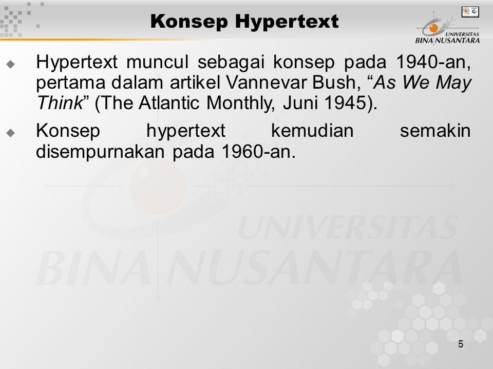6 Konsep Hypertext (Lanjutan)  Konsep hypertext dapat digambarkan dengan dua karakteristik utamanya: Sebagai alat bantu yang meniru pikiran manusia dalam hal hubungan (link) dan asosiasi.