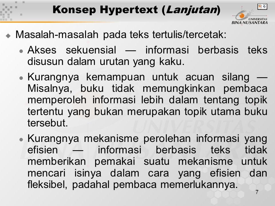 7 Konsep Hypertext (Lanjutan)  Masalah-masalah pada teks tertulis/tercetak: Akses sekuensial — informasi berbasis teks disusun dalam urutan yang kaku.