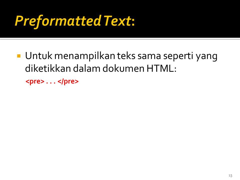 13  Untuk menampilkan teks sama seperti yang diketikkan dalam dokumen HTML:...