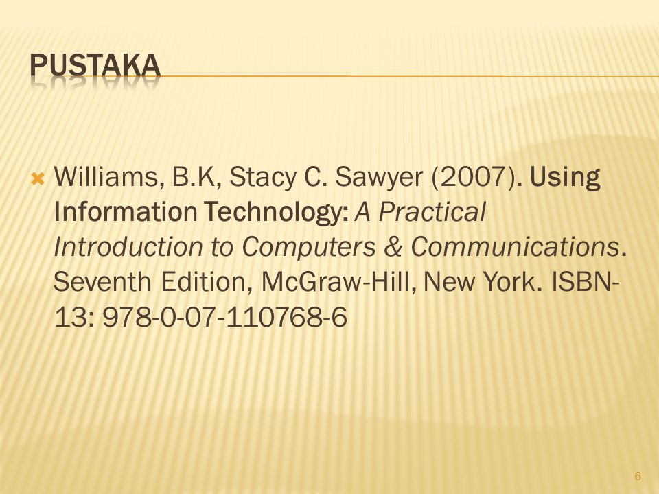  Williams, B.K, Stacy C. Sawyer (2007). Using Information Technology: A Practical Introduction to Computers & Communications. Seventh Edition, McGraw