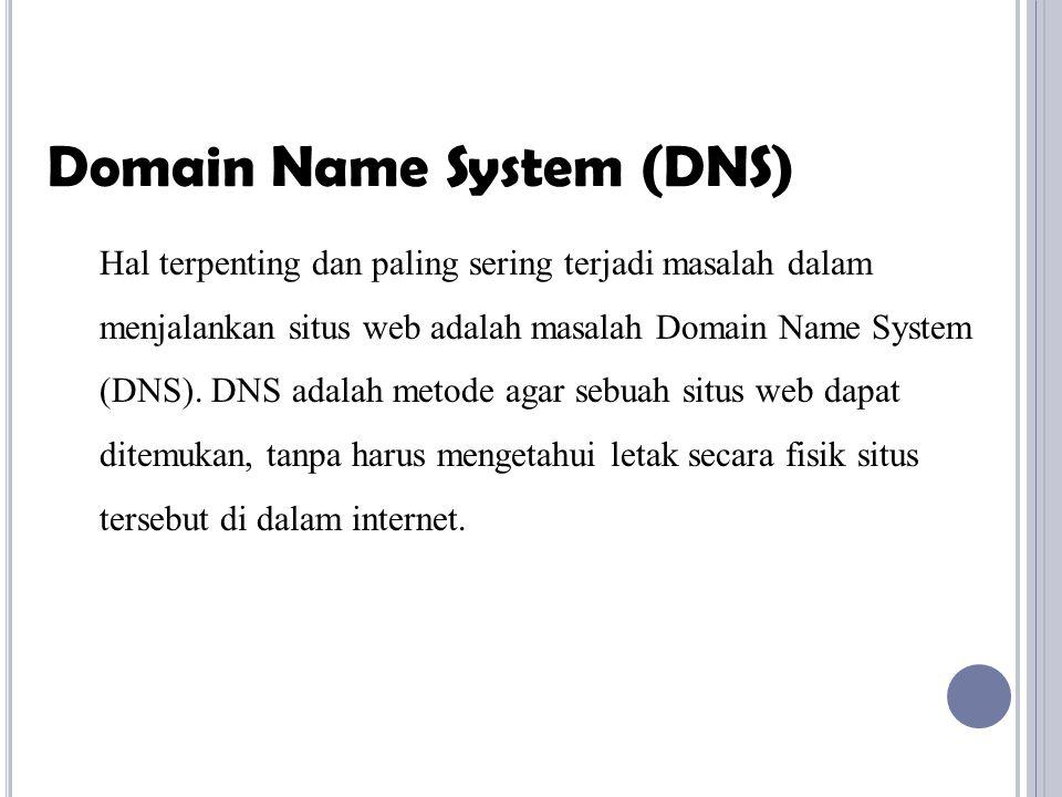 Hal terpenting dan paling sering terjadi masalah dalam menjalankan situs web adalah masalah Domain Name System (DNS). DNS adalah metode agar sebuah si